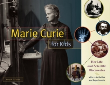 Marie Curie for Kids : Her Life and Scientific Discoveries, with 21 Activities and Experiments, Paperback Book