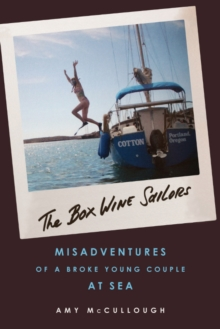 The Box Wine Sailors : Misadventures of a Broke Young Couple at Sea, Paperback / softback Book