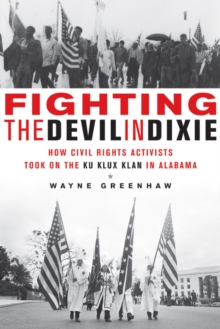 Fighting the Devil in Dixie : How Civil Rights Activists Took on the Ku Klux Klan in Alabama, Paperback / softback Book