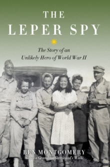 Leper Spy : The Story of an Unlikely Hero of World War II, Hardback Book