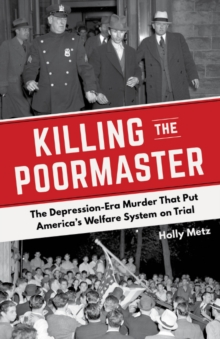 Killing the Poormaster : A Saga of Poverty, Corruption, and Murder in the Great Depression, Paperback / softback Book