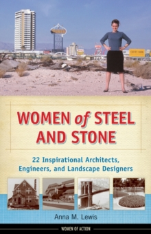 Women of Steel and Stone : 22 Inspirational Architects, Engineers, and Landscape Designers, Paperback Book