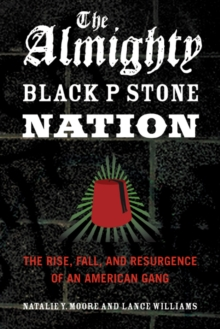 The Almighty Black P Stone Nation : The Rise, Fall, and Resurgence of an American Gang, Paperback / softback Book