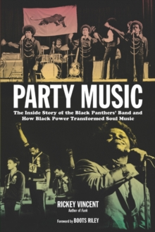 Party Music : The Inside Story of the Black Panthers' Band and How Black Power Transformed Soul Music, Paperback / softback Book