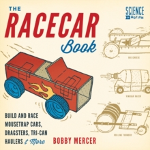 The Racecar Book : Build and Race Mousetrap Cars, Dragsters, Tri-Can Haulers & More, Paperback Book