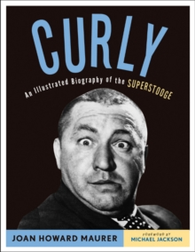 Curly : An Illustrated Biography of the Superstooge, Paperback / softback Book