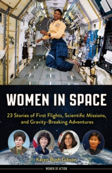Women in Space : 23 Stories of First Flights, Scientific Missions, and Gravity-Breaking Adventures, Hardback Book