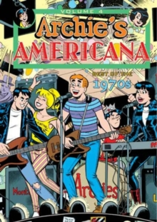 Archie Americana : Archie Americana Volume 4 Best Of The 1970S Best of the 1970s Volume 4, Hardback Book