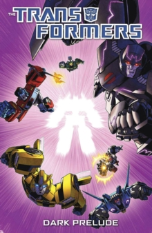 Transformers Dark Prelude, Paperback / softback Book