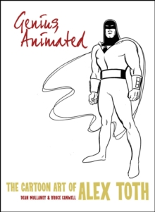 Genius, Animated The Cartoon Art Of Alex Toth, Hardback Book