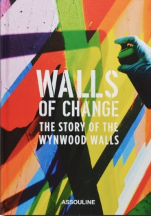 Walls of Change: The Story of the Wynwood Walls, Hardback Book