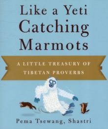 Like A Yeti Catching Marmots : A Little Treasury of Tibetan Proverbs, Paperback / softback Book
