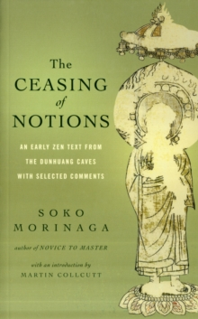 The Ceasing of Notions : An Early ZEN Text from the Dunhuang Caves with Selected Comments, Paperback / softback Book