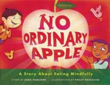 No Ordinary Apple : A Story About Eating Mindfully, Hardback Book
