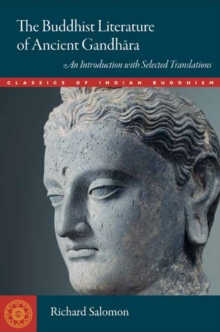 The Buddhist Literature of Ancient Gandhara : An Introduction with Selected Translations, Paperback Book