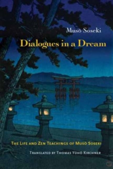 Dialogues in a Dream : The Life and Zen Teachings of Muso Soseki, Paperback / softback Book