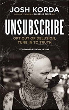 Unsubscribe : Opt Out of Delusion, Tune in to Truth, Paperback / softback Book