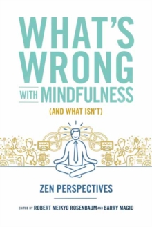 What's Wrong with Mindfulness : Zen Perspectives, Paperback Book