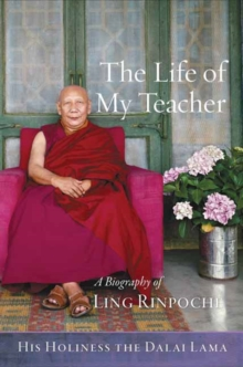 The Life of My Teacher : A Biography of Ling Rinpoche, Hardback Book