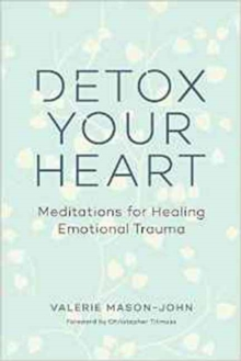 Detox Your Heart : Meditations for Healing Emotional Trauma, Paperback Book