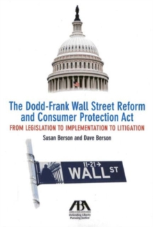 The Dodd-Frank Wall Street Reform and Consumer Protection Act : From Legislation to Implementation to Litigation, Paperback / softback Book