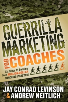 Guerrilla Marketing for Coaches : Six Steps to Building Your Million-Dollar Coaching Practice, EPUB eBook