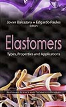 Elastomers : Types, Properties & Applications, Hardback Book