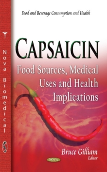 Capsaicin : Food Sources, Medical Uses & Health Implications, Hardback Book