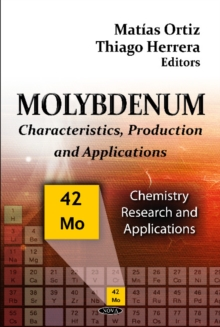 Molybdenum : Characteristics, Production & Applications, Hardback Book