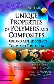 Unique Properties of Polymers & Composites : Volume 1 -- Pure & Applied Science Today & Tomorrow, Hardback Book