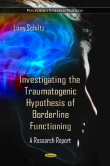 Investigating the Traumatogenic Hypothesis of Borderline Functioning : A Research Report, Hardback Book