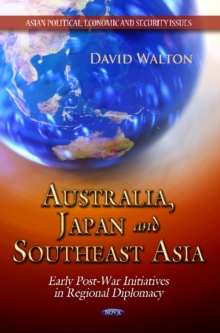 Australia, Japan & Southeast Asia : Early Post-War Initiatives in Regional Diplomacy, Hardback Book
