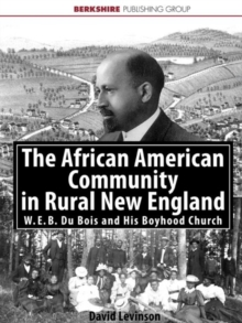 The African American Community in Rural New England : W. E. B. Du Bois and the Clinton A. M. E. Zion Church, Paperback / softback Book