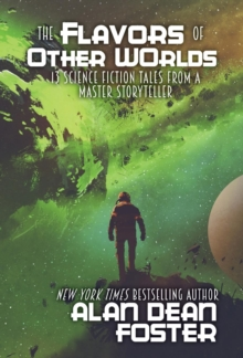 The Flavors of Other Worlds : 13 Science Fiction Tales from a Master Storyteller, Hardback Book