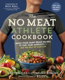 No Meat Athlete Cookbook: Whole Food, Plant-Based Recipes to Fuel, Paperback Book