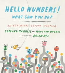 Hello Numbers! What Can You Do? : An Adventure Beyond Counting, Hardback Book