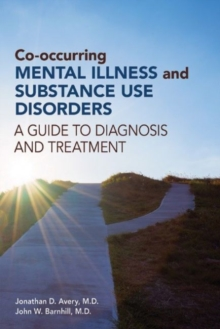 Co-occurring Mental Illness and Substance Use Disorders : A Guide to Diagnosis and Treatment, Paperback / softback Book