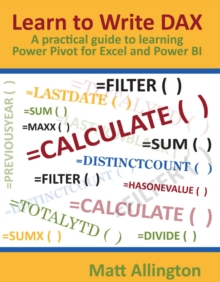 Learn to Write DAX : A practical guide to learning Power Pivot for Excel and Power BI, Paperback / softback Book