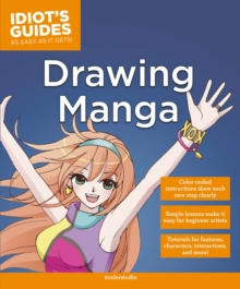 Idiot's Guides: Drawing Manga, Paperback Book