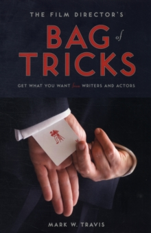 Film Director's Bag of Tricks : Get What You Want from Writers and Actors, Paperback Book
