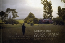 Making the Transformational Moment in Film : Unleashing the Power of the Image (with the Films of ..., Paperback / softback Book