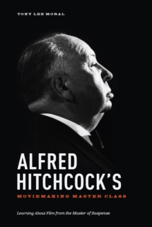Alfred Hitchcock's Movie Making Master Class : Learning About Film from the Master of Suspense, Paperback Book