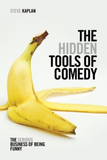 The Hidden Tools of Comedy : The Serious Business of Being Funny, Paperback Book