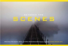 Between the Scenes : What Every Film Director, Writer, and Editor Should Know about Scene Transitions, Paperback / softback Book