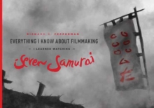 Everything I know About Filmmaking I Learned Watching Seven Samurai, Paperback / softback Book