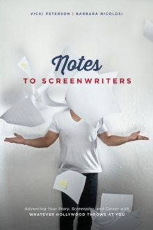 Notes to Screenwriters : Advancing Your Story, Screenplay, and Career with Whatever Hollywood Throws at You, Paperback / softback Book