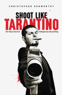 Shoot Like Tarantino : The Visual Secrets of Dangerous Storytelling, Paperback Book