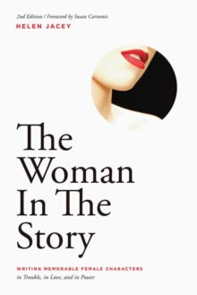 The Woman In The Story : Writing Memorable Female Characters in Trouble, in Love, and in Power, Paperback / softback Book