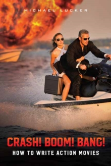 Crash! Boom! Bang! : How to Write Action Movies, Paperback Book