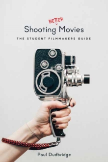 Shooting Better Movies : The Student Filmmakers Guide, Paperback Book